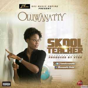 Oluwanatty - Skool Teacher